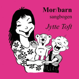 Mor/barn sangbogen af Jytte Toft