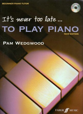 It's Never Too Late To Play Piano - Pam Wedgwood